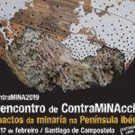 O IV Encontro de ContraMINAcción convocará na Galiza movementos contra a minaría destrutiva de toda a Península