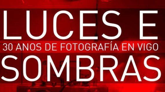Luces e Sombras, 30 anos de fotografía en Vigo